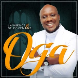 [Music + Video] Oga – Lawrence & De Covenant