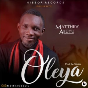 [Music + Lyrics] Oleya – Mathew Abutu