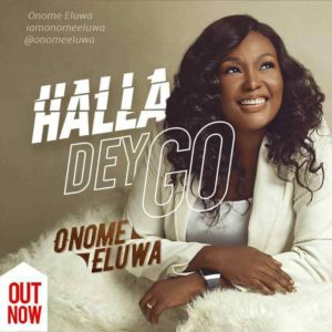 [Free Download] Halla Dey Go – Onome Eluwa