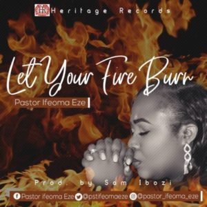 [Music + Video] Let Your Fire Burn – Pastor Ifeoma Eze
