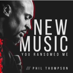 [Video] You Ransomed Me – Phil Thompson