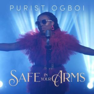 [Music + Lyrics] Safe In Your Arms – Purist Ogboi