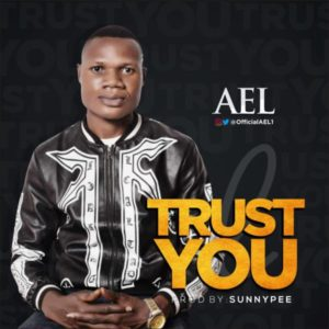 [Music + Lyrics] Trust You – AEL (Christian Music Download)