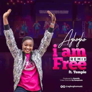 [Video] I Am Free Remix – Aghogho Ft Temple (Christian Music Download)