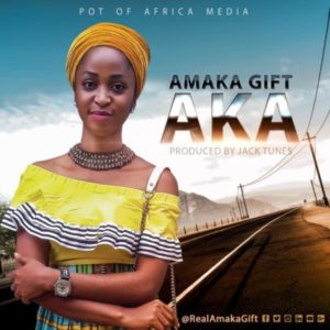Aka – Amaka Gift (Christian Music Download)