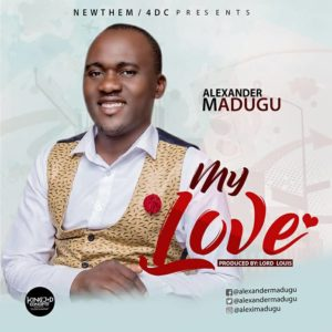 "Christian music download by the Nigerian Christian artist Alexander Madugu titled ""My Love."""