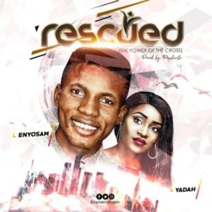 Rescued – Enyo Sam Ft. Yadah (Christian Music Download)