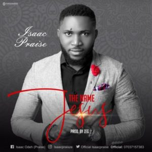 The Name Jesus - Isaac Praise (Christian Music Download)