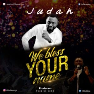 [Free Download] We Bless Your Name – Judah