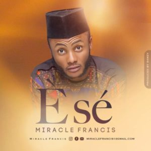[Music + Lyrics] Ese – Miracle Francis (Christian Music Download)