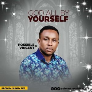 God All By Yourself – Possible Vincent (Christian Music Download)