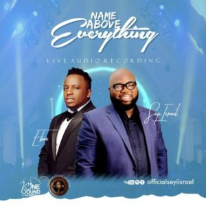 [Music + Video] Name Above Everything – Seyi Israel Ft. Eben (Christian Music Download)