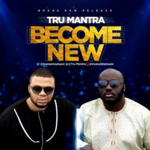 [Music + Lyrics] Become New – Tru Mantra (MP3 Download)