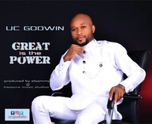 Great Is The Power – Uc Godwin (Christian Music Download)