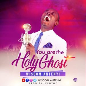 [Music + Video] You Are The Holy Ghost – Wisdom Antenyi (Christian Music Download)