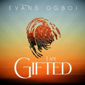 [Music + Video] I Am Gifted – Evans Ogboi (Christian Music Download)
