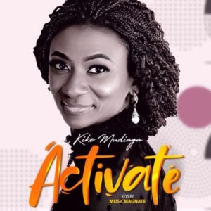 [Music + Video] Activate - Kike Mudiaga (MP3 Download)
