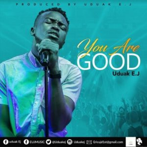 You Are Good – Uduak EJ (Christian Music Download)