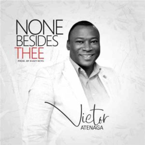 MP3 Download: None Besides Thee - Victor Atenaga