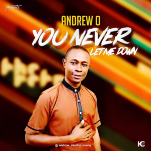 MP3 Download: You Never Let Me Down – Andrew O
