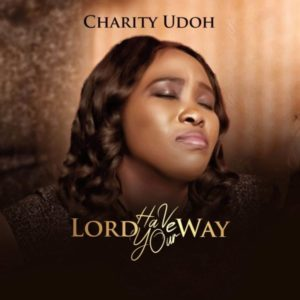 [Music + Lyrics] Lord Have Your Way – Charity Udoh (MP3 Download)