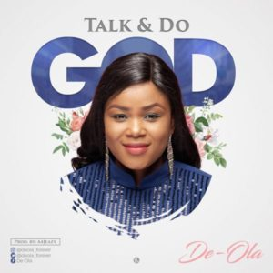 [MP3 Download] Talk And Do God – De-Ola