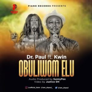 [Music + Video] Obuliwom Elu – Dr. Paul Ft. Kwin (MP3 Download)