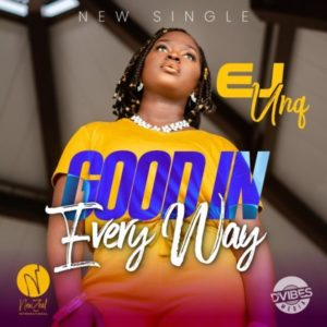 [Music + Video] Good In Every Way – EJ Unq (MP3 Download)