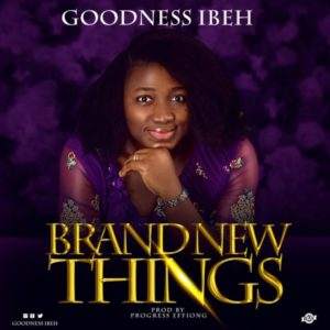 MP3 Download Music: Brand New Things – Goodness Ibeh