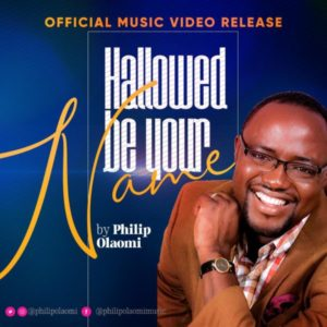 [Video] Hallowed Be Your Name – Philip Olaomi (Christian Music)