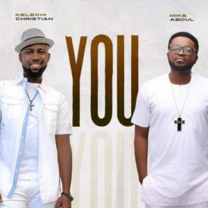MP3 Download: You – Kelechi Christian Ft. Mike Abdul