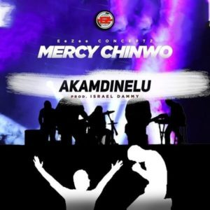 MP3 Download: Akamdinelu – Mercy Chinwo