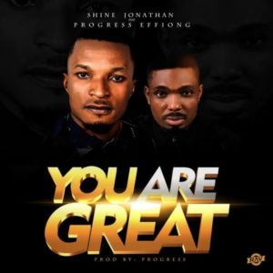 MP3 Download: You Are Great – Shine Jonathan Ft. Progress Effiong