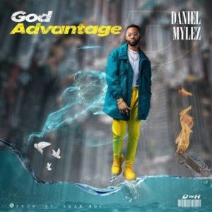 [Video + Lyrics]: God Advantage – Mylez (Christian Song)