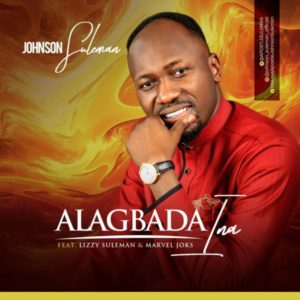 [Music + Video] Alagbada Ina – John Suleman Ft. Lizzy Suleman & Marvel Joks (MP3 Download)
