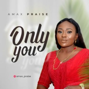 MP3 Download: Only You – Amax Praise