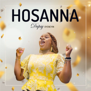 MP3 Download: Hosanna – Dupsy Oyeneyin