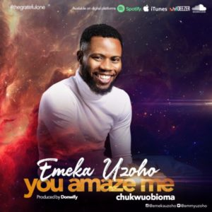 [Music + Lyrics] You Amaze Me (Chukwuobioma) – Emeka Uzoho (MP3 Download)