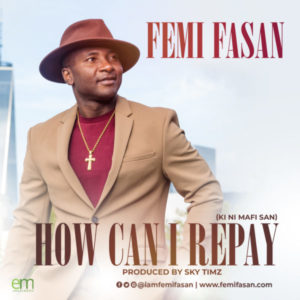 MP3 Download: How Can I Repay – Femi Fasan