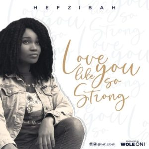 MP3 Download: Love Like You So Strong – Hef-zibah