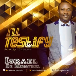 MP3 Download: I'll Testify – Israel De Minstrel