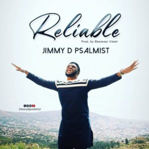 [Music + Video] Reliable – Jimmy D Psalmist (MP3 Download)