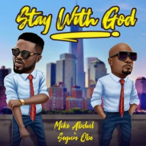 MP3 Download: Stay With God – Mike Abdul Ft. Segun Obe