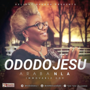MP3 Download: Araba Nla [Immovable God] – Ododo Jesu