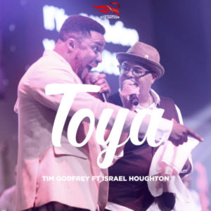 [Music + Video] Toya – Tim Godfrey Ft. Israel Houghton (MP3 Download)
