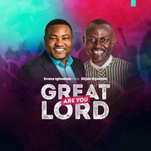 [Music + Video]: Great Are You Lord – Evans Ighodalo Ft. Elijah Oyelade