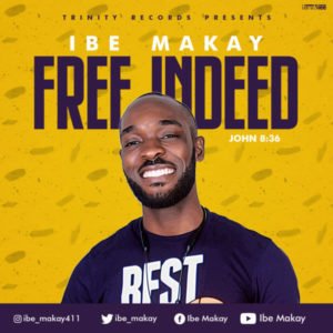 MP3 Download: Free Indeed – Ibe Makay