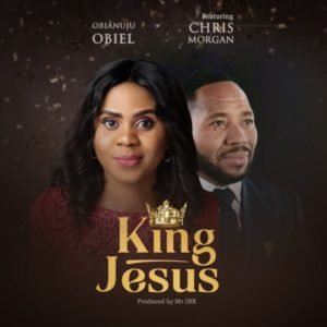 MP3 Download: King Jesus – Obianuju Obiel Ft. Chris Morgan