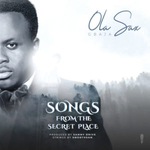 MP3 Download: Songs From The Secret Place – Olasax Gbaja
