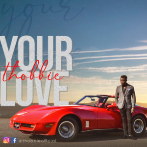 [Music + Video] Your Love – Thobbie (MP3 Download)